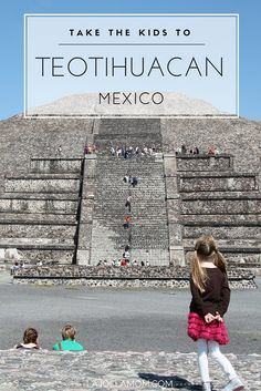 Tips for visiting the Teotihuacan pyramids outside of Mexico City with kids.