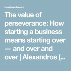 The value of perseverance: How starting a business means starting over — and over and over | Alexandros (Alex) Trimis | LinkedIn
