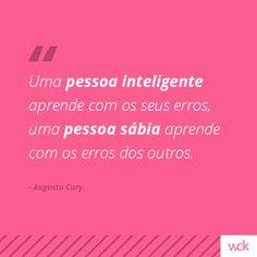 """""""Uma pessoa inteligente aprende com os seus erros, uma pessoa sábia aprende com os erros dos outros."""" - Augusto Cury"""