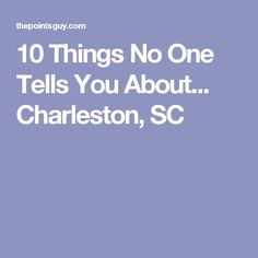 10 Things No One Tells You About... Charleston, SC