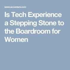 Is Tech Experience a Stepping Stone to the Boardroom for Women