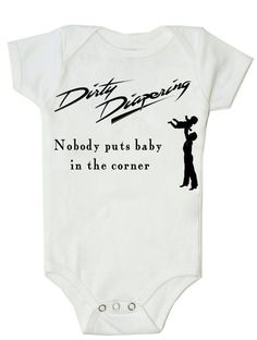 "Funny Baby Onesie - Nobody Puts Baby in the Corner ""Dirty Diapering"""