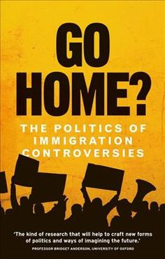 Go Home?: The Politics of Immigration Controversies
