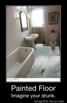 Funny pictures about Imagine you're drunk. Oh, and cool pics about Imagine you're drunk. Also, Imagine you're drunk. Painted Bathroom Floors, Bathroom Flooring, Painted Floors, Kitchen Flooring, Funny Cute, The Funny, Daily Funny, Daily Memes, Motivational Quotes For Love