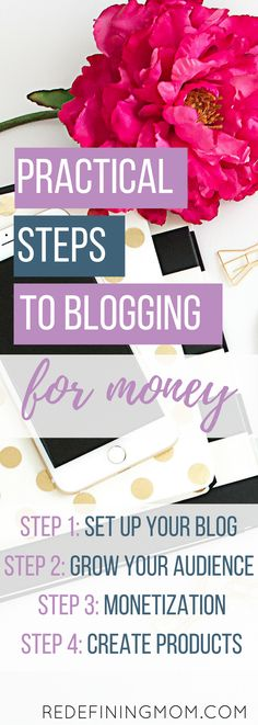 The Ultimate Beginners Guide to Blogging: How to Get Started Blogging for Money explains how to start a blog for beginners. 4 practical steps on how to blog for money. Step 1: set up a blog Step 2: grow your blog audience Step 3: monetize your blog Step 4: create your own products via @Monica @ Redefining Mom