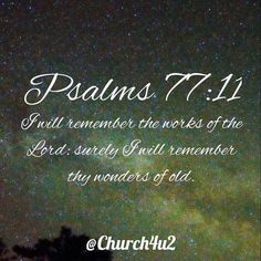 """Psalms 77-11 I will remember the works of the Lord : surely I will remember thy wonders of old.  via Instagram http://ift.tt/20bJ4Wg  Filed under: Bible Verse Picture Tagged: Bible Bible Verse Bible Verse Picture Pic Picture Psalms 77-11 """"I will remember the works of the Lord : surely I will remember thy wonders of old."""" Verse         #KingJamesVersion #KingJamesBible #KJVBible #KJV #Bible #BibleVerse #BibleVerseImage #BibleVersePic #Verse #BibleVersePicture #Picture #Pic #Image…"""