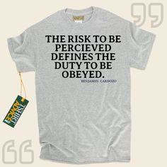 The risk to be percieved defines the duty to be obeyed.-Benjamin Cardozo This unique  quotation top  will never go out of style. We provide you with ageless  saying tshirts ,  words of knowledge tops ,  philosophy tops , as well as  literature tshirts  in admiration of superb authors,... - http://www.tshirtadvice.com/benjamin-cardozo-t-shirts-the-risk-to-be-wisdom-tshirts/