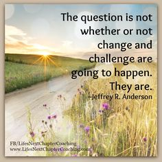 Change happens. Find more inspirational quotes at: https://www.facebook.com/LifesNextChapterCoaching Follow my blog on: http://lifesnextchaptercoaching.com/blog/