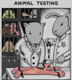 Animal Testing - the only kind I support (think about if the tables were turned!)