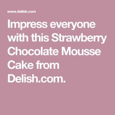 Impress everyone with this Strawberry Chocolate Mousse Cake from Delish.com.
