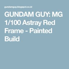 GUNDAM GUY: MG 1/100 Astray Red Frame - Painted Build