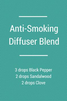 Anti-Smoking diffuser blend -black pepper: reduce nicotine cravings, increases cellular oxygenation -sandalwood:calms, balances the emotions -clove: lessens the desire to smoke Black Pepper Essential Oil, Clove Essential Oil, Frankincense Essential Oil, Essential Oil Diffuser Blends, Doterra Essential Oils, Young Living Essential Oils, Yl Oils, Black Pepper Oil, Quit Smoking Essential Oils