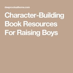 Character-Building Book Resources For Raising Boys