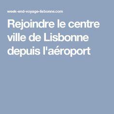 Rejoindre le centre ville de Lisbonne depuis l'aéroport