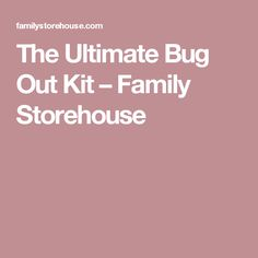 The Ultimate Bug Out Kit – Family Storehouse