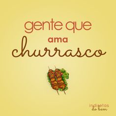 Ama churrasco Over Dose, Lettering, Sayings, Words, Quotes, Health, People, Ser Feliz, Thinking About You
