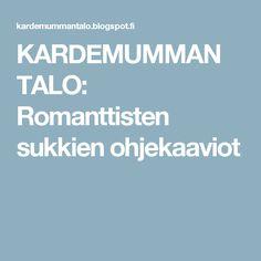 KARDEMUMMAN TALO: Romanttisten sukkien ohjekaaviot