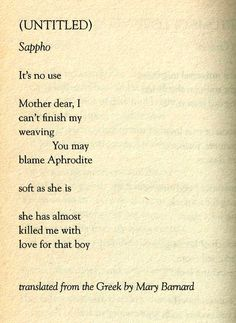 Sappho- centuries old Greek poetry translated from fragments.