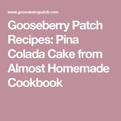 Gooseberry Patch Recipes: Pina Colada Cake from Almost Homemade Cookbook