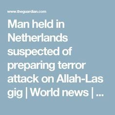 Man held in Netherlands suspected of preparing terror attack on Allah-Las gig | World news | The Guardian