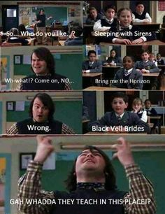 The School of Rock- Metal music meme. I will admit though, I like BMTH and BVB, but not SWS.