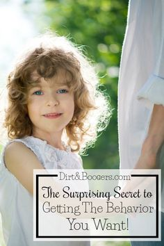 The Surprising Secret to Getting the Behavior You Want - Dirt & Boogers