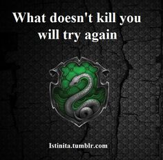 Slytherin: What doesn't kill you will try again