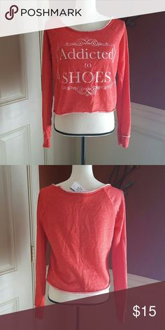 """Body Central """"Addicted to Shoes""""  sweatshirt Fun """"Addicted to Shoes""""  (who isn't ??) cotton/Poly blend sweatshirt.  Cropped with the casual unfinished (look) hem & neckline. Body Central Tops Sweatshirts & Hoodies"""