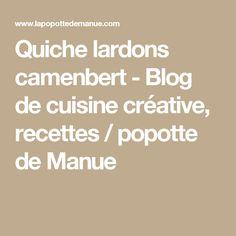 Quiche lardons camenbert - Blog de cuisine créative, recettes / popotte de Manue