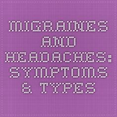 Migraines and Headaches: Symptoms & Types   >>   This is basic information, but quite helpful. I learned that there is a type of migraine where you have no pain, but just toss your cookies for a while...or the kind where you just see flashes, even in the dark, or the...the list just goes on...