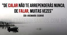 """De calar não te arrependerás nunca; de falar, muitas vezes.""SãoJosemaríaEscrivá #SãoJosemaríaEscrivá #arrependimento"