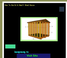 How To Build A Small Shed House 185337 - The Best Image Search