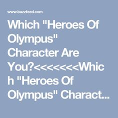 "Which ""Heroes Of Olympus"" Character Are You?<<<<<<<Which ""Heroes Of Olympus"" Character Are You?  You got: Leo Valdez You are Leo Valdez, son of Hephaestus! Leo is easygoing, upbeat, energetic, funny, flirty, and loves to tell jokes, even if they aren't funny. Leo is genuinely very intelligent and honest, and cares about his friends and family. Fatal Flaw: Self-Doubt"