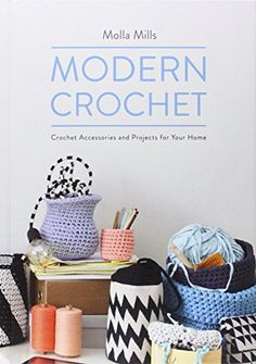 Modern Crochet: Crochet Accessories and Projects for Your Home by Molla Mills http://www.amazon.com/dp/1909342688/ref=cm_sw_r_pi_dp_iWmDub0P0JABZ