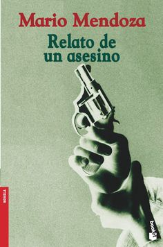 Relato de un Asesino - Mario Mendoza