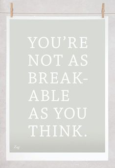 self love quote   you're not as breakable as you think.