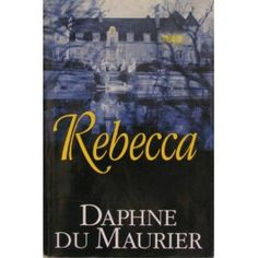 Rebecca - Daphne Du Maurier   Also read My Cousin Rachel and Jamaica Inn by Du Maurier