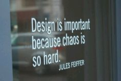 Design is important because chaos is so hard.