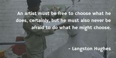 An artist must be free to choose what he does..
