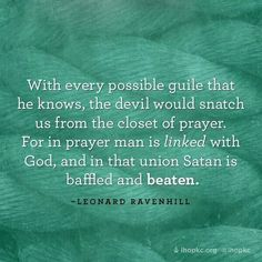 Leonard Ravenhill - prayer links us to God. It baffles and beats the enemy