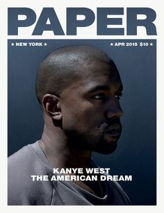 "Kanye West by Jackie Nickerson for Paper Magazine ""American Dream Issue"" Cover, April 2015"