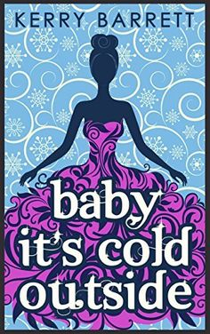 Baby It's Cold Outside (Could It Be Magic - Book 3) by Kerry Barrett, http://www.amazon.com/dp/B00NC1SPHE/ref=cm_sw_r_pi_dp_gg.lvb09603RD