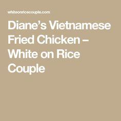 Diane's Vietnamese Fried Chicken – White on Rice Couple