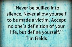 Never be bullied into silence. Never allow yourself to be made a #victim.