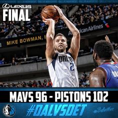Your Lexus Final score: Mavs fall to the Pistons 102-96. Dirk & Chandler each end 25pts and Zaza ends double-double 10pts/13rebs.  3/9/2016