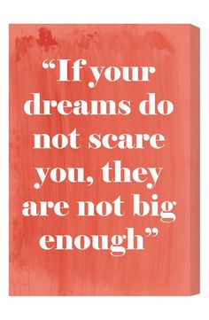 """""""If your dreams do not scare you, they are not big enough."""" Love this quote!"""
