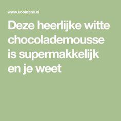 Deze heerlijke witte chocolademousse is supermakkelijk en je weet