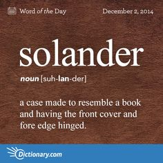 Dictionary.com's Word of the Day - solander - a case for maps, plates, etc., made to resemble a book and having...