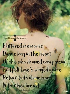 Fluttered memories  Dance long in the heart  Of she who showed compassion And felt Love's winged grace Return to its divine home within her breast #compassion #memories #love #grace #dance #poem #poetry