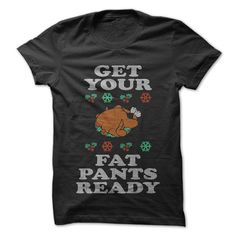 Get Your Fat Pants Ready - Do you love thanksgiving? This is a great shirt for family thanksgiving dinners! Come find shirts you'll love!